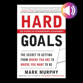 hard goals the secret to getting from where you are to where you want to be