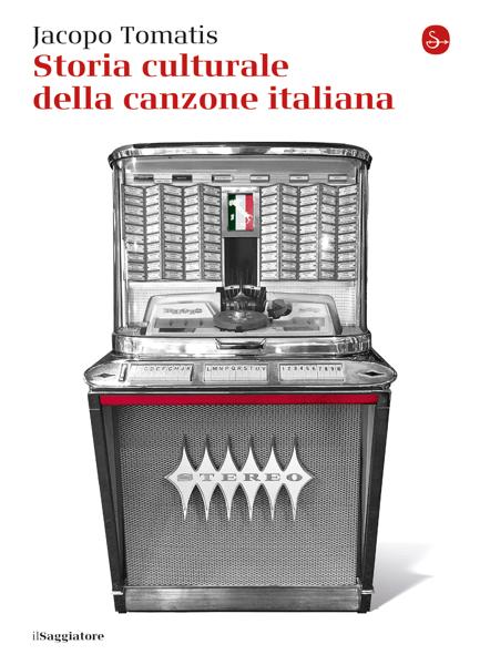 Storia culturale della canzone italiana by Jacopo Tomatis