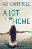 Kat Cantrell - A Lot Like Home  artwork