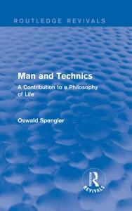 Routledge Revivals: Man and Technics (1932)