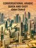 Conversational Arabic Quick and Easy: Qatari Dialect