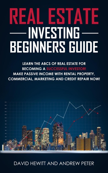 Real Estate Investing Beginners Guide: Learn the ABCs of Real Estate for Becoming a Successful Investor! Make Passive Income with Rental Property, Commercial, Marketing, and Credit Repair Now!