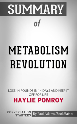 Book Habits - Summary of Metabolism Revolution: Lose 14 Pounds in 14 Days and Keep It Off for Life by Haylie Pomroy  Conversation Starters