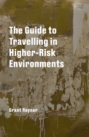 The Guide to Travelling in Higher-Risk Environments