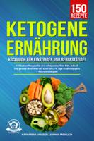 Katharina Janssen & Sophia Fröhlich - Ketogene Ernährung Kochbuch für Einsteiger und Berufstätige! artwork