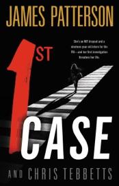 1st Case - James Patterson & Chris Tebbetts