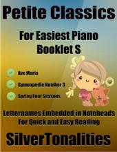 Petite Classics For Easiest Piano Booklet S– Ave Maria Gymnopedie Number 3 Spring Four Seasons Letter Names Embedded In Noteheads For Quick And Easy Reading