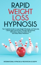 Rapid Weight Loss Hypnosis:The Complete Guide to Lose Weight Effortlessly, Calorie Blast and Fat Burn Through Self-Hypnosis, Affirmations,  Hypnotic Gastric Band and Deep-Sleep Meditation