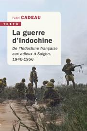 La guerre d'Indochine - De l'Indochine française aux adieux à Saigon 1940-1956