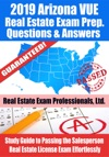 2019 Arizona VUE Real Estate Exam Prep Questions Answers  Explanations Study Guide To Passing The Salesperson Real Estate License Exam Effortlessly