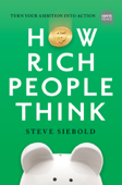 How Rich People Think: Condensed Edition, 2E