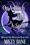 On A Witch And A Spell: A Blackwood Bay Witches Mystery Prequel