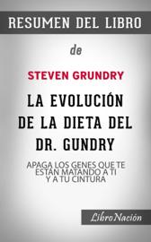 """La Evolución de la Dieta del Dr. Gundry """"Dr. Gundry's Diet Evolution"""": Apaga los Genes que Te Están Matando a Ti y a Tu Cintura – Resumen del Libro de Steven Gundry"""