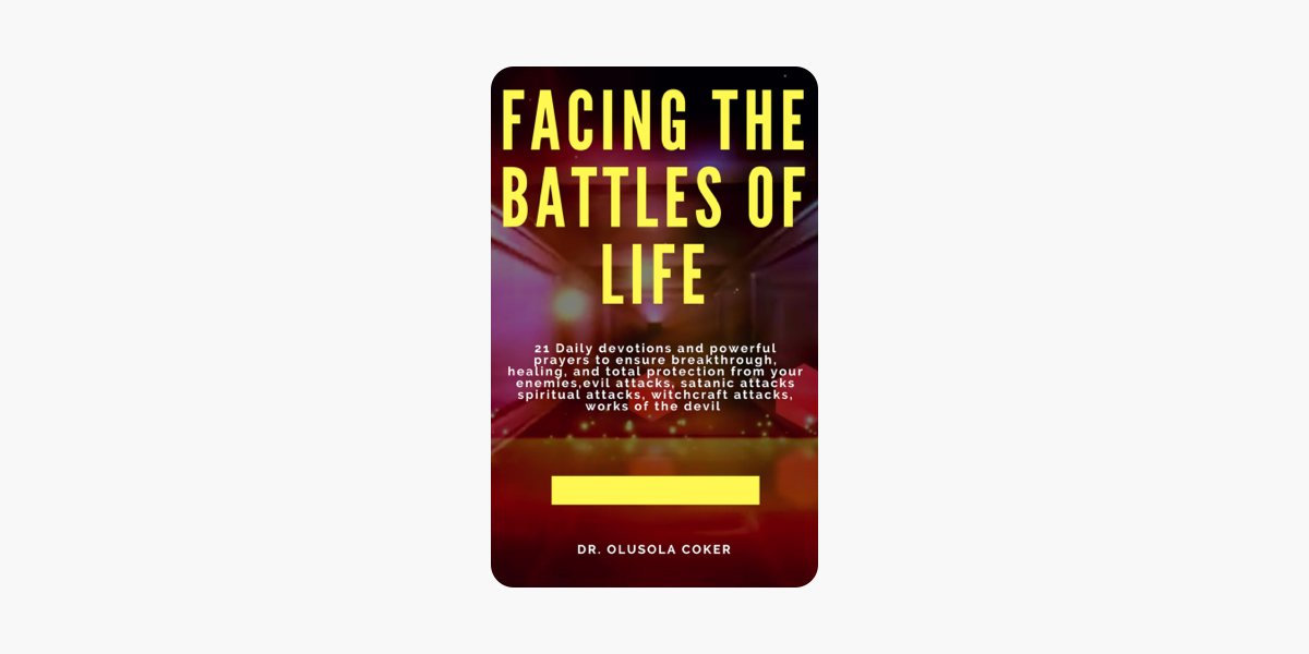 Facing the Battles of Life, 21 Daily Devotions and Powerful Prayers to  ensure Breakthrough, Healing and Total Protection