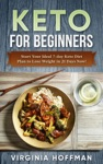 Keto For Beginners Start Your Ideal 7-day Keto Diet Plan To Lose Weight In 21 Days Now