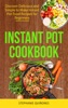 Instant Pot Cookbook: Discover Delicious and Simple to Make Instant Pot Food Recipes for Beginners