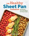 The Healthy Sheet Pan Cookbook Satisfying One-Pan Meals For Busy Cooks
