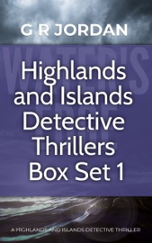 Highlands and Islands Detective Thriller Box Set 1 - G R Jordan