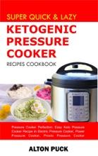 Super Quick & Lazy Ketogenic Pressure Cooker Recipes Cookbook - Pressure Cooker Perfection: Easy Keto Pressure Cooker Recipe in Electric Pressure Cooker, Power Pressure Cooker, Presto Pressure Cooker