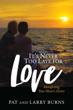 It's Never Too Late For Love: Manifesting Your Heart's Desire
