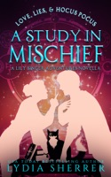 Love, Lies, and Hocus Pocus: A Study In Mischief (A Lily Singer Adventures Novella)