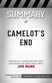 Camelot's End: Kennedy vs. Carter and the Fight that Broke the Democratic Party by Jon Ward: Conversation Starters book