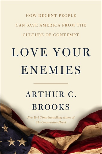 Love Your Enemies - Arthur C. Brooks