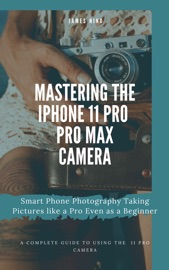Mastering the iPhone 11 Pro and Pro Max Camera