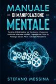 Manuale di Manipolazione Mentale: Tecniche di Mind Hacking per Convincere, Influenzare e Analizzare le Persone tramite il Linguaggio del Corpo, la Psicologia Oscura, PNL e l'Arte della Persuasione Book Cover