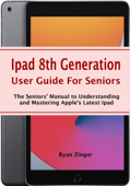 iPad 8th Generation User Guide For Seniors: The Seniors' Manual to Understanding and Mastering Apple's Latest iPad