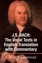 J.S. Bach: The Vocal Texts In English Translation With Commentary