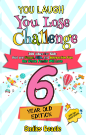 You Laugh You Lose Challenge - 6-Year-Old Edition: 300 Jokes for Kids that are Funny, Silly, and Interactive Fun the Whole Family Will Love - With Illustrations for Kids