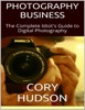 Photography Business: The Complete Idiot's Guide To Digital Photography