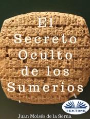 Download and Read Online El Secreto Oculto de Los Sumerios