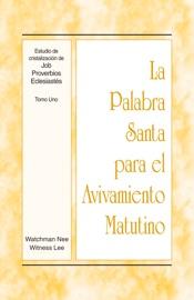La Palabra Santa para el Avivamiento Matutino - Estudio de cristalización de Job, Proverbios, Eclesiastés, Tomo 1 PDF Download