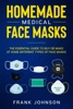 Homemade Medical Face Masks: The Essential Guide To Buy Or Make At Home Different Types Of Face Masks