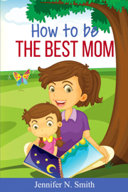 How To Be The Best Mom