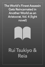 The World's Finest Assassin Gets Reincarnated in Another World as an Aristocrat, Vol. 4 (light novel)