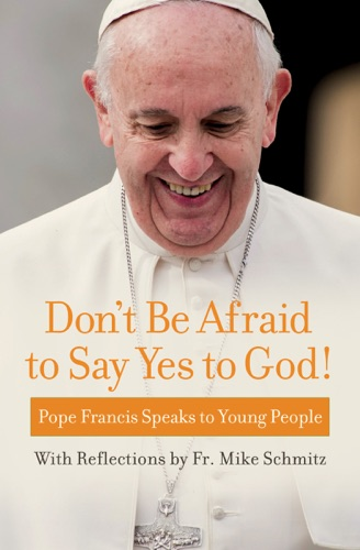 Pope Francis & Fr. Mike Schmitz - Don't Be Afraid to Say Yes to God!