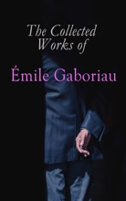 The Collected Works Of Émile Gaboriau