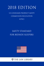 Safety Standard For Bedside Sleepers (US Consumer Product Safety Commission Regulation) (CPSC) (2018 Edition)