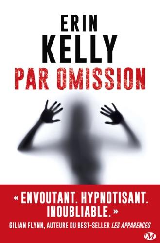 Erin Kelly - Par omission