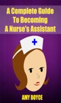A Complete Guide To Becoming A Nurses Assistant
