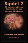 Squirt 2 - 25 Neue Erotische Geschichten Von Nassen Abgngen
