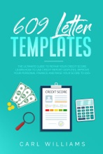 609 Letter Templates: The Ultimate Guide to Repair Your Credit Score. Learn How to Use Credit Report Disputes, Improve Your Personal Finance and Raise Your Score to 100+.