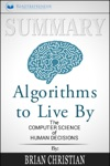 Summary Algorithms To Live By The Computer Science Of Human Decisions