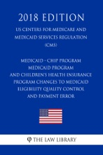 Medicaid - CHIP Program - Medicaid Program and Children's Health Insurance Program - Changes to Medicaid Eligibility Quality Control and Payment Error (US Centers for Medicare and Medicaid Services Regulation) (CMS) (2018 Edition)