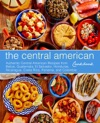 The Central American Cookbook Authentic Central American Recipes From Belize Guatemala El Salvador Honduras Nicaragua Costa Rica Panama And Colombia