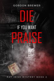 Die If You Want Praise book