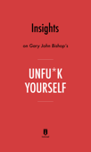 Insights on Gary John Bishop's Unfu*k Yourself by Instaread